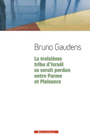 La treizième tribu d'Israël se serait perdue entre Parme et Plaisance, de Bruno Gaudens
