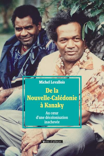 De la Nouvelle-Calédonie à Kanaky. Au cœur d'une décolonisation inachevée