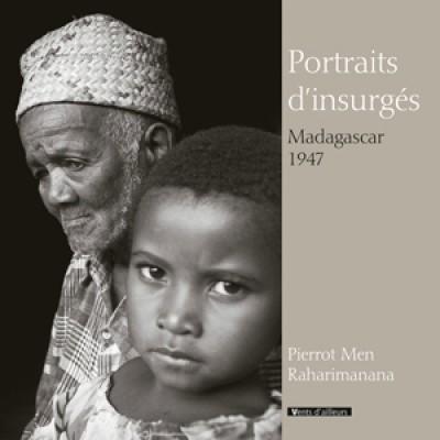 Portaits d'insurgés, Madagascar 1947